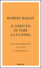 Robert Kagan - Il diritto di fare la guerra (copertina)
